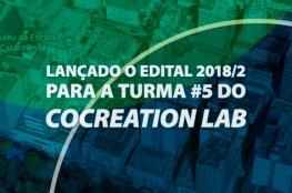 Aberto Edital 2018.2 do Cocreation Lab