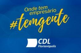 CDL de Florianópolis participa da campanha 'Onde tem Empresário #temgente'